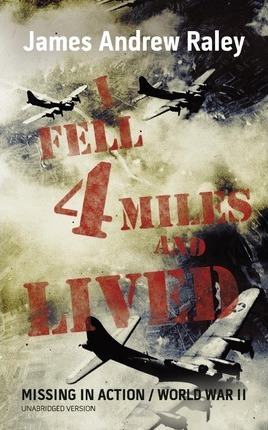 I Fell Four Miles and Lived  World War II-Missing in Action (Complete and Unabridged)