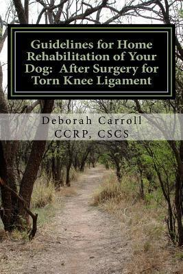 Guidelines for Home Rehabilitation of Your Dog: After Surgery for Torn Knee Ligament: The First Four Weeks, Basic Edition