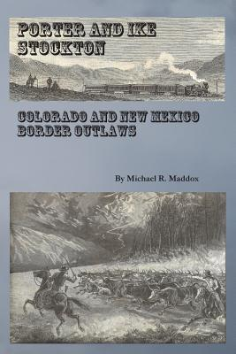 Porter and Ike Stockton: Colorado and New Mexico Border Outlaws