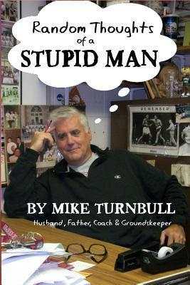 Random Thoughts of a Stupid Man