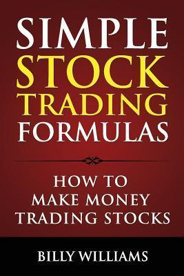Simple Stock Trading Formulas  How to Make Money Trading Stocks