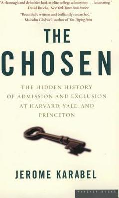 The Chosen : The Hidden History of Admission and Exclusion at Harvard, Yale, and Princeton
