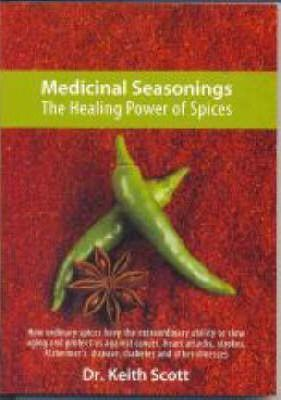 Medicinal Seasonings : The Healing Power of Spices