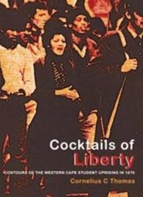 Cocktails of liberty - Contours of the 1976 Western Cape Student Uprising