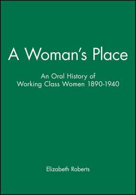 A Woman's Place: An Oral History of Working Class Women, 1890-1940