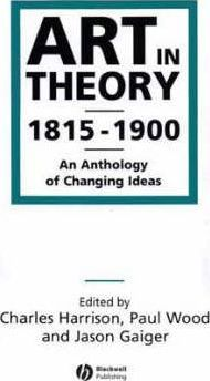Art in Theory 1815-1900 : An Anthology of Changing Ideas