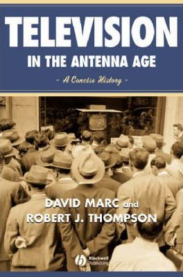 Television in the Antenna Age  A Concise History
