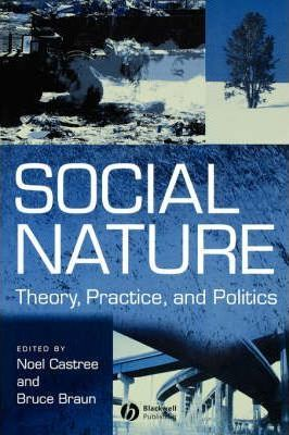 Social Nature : Theory, Practice and Politics