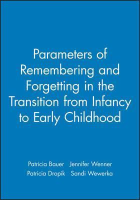 Parameters Of Remembering And Forgetting In The Transition From Infancy To Early Childhood Sandi Wewerka 9780631225720