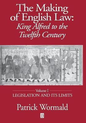 The Making of English Law: Legislation and Its Limits v. 1 : King Alfred to the Twelfth Century
