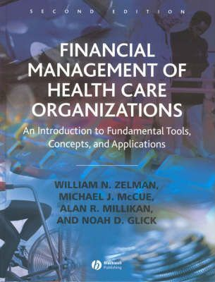 Financial Management of Health Care Organizations  An Introduction to Fundamental Tools, Concepts, and Applications