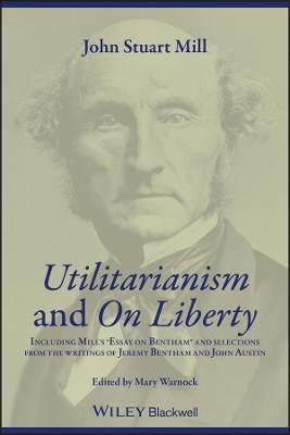 Utilitarianism And On Liberty Utilitarianism And On Liberty  Utilitarianism And On Liberty Utilitarianism And On Liberty Including  Essay