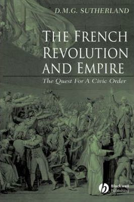 The French Revolution and Empire: The Quest for a Civic Order