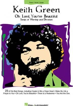 Keith Green - Oh Lord, You're Beautiful