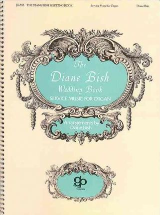 Diane Bish Wedding Book - Organ
