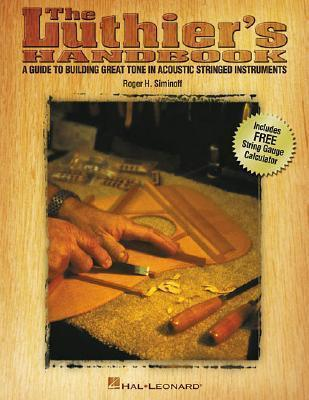 The Luthier's Handbook : A Guide to Building Great Tone in Acoustic Stringed Instruments