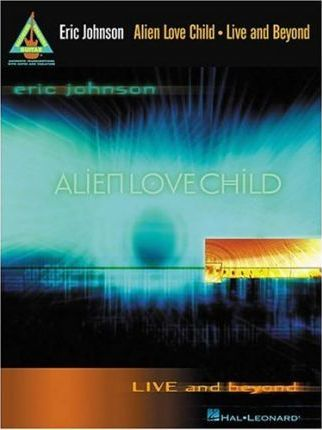 Eric Johnson and Alien Love Child - Live and Beyond