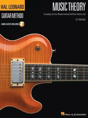 Music Theory for Guitarists : Everything You Ever Wanted to Know But Were Afraid to Ask
