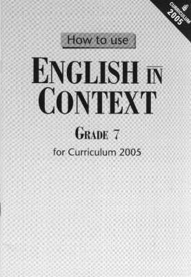 English in Context - How to Use English in Context for Curriculum 2005 Gr 7: Teacher's Guide Gr 7
