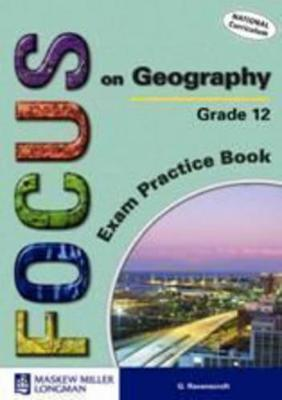 Focus on Geography: Gr 12: Exam Practice Book