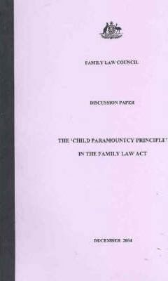 The Child Paramountcy Principle in the Family Law Act
