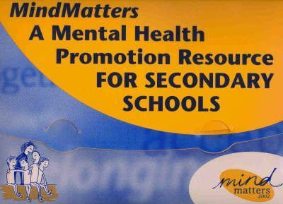 Mind Matters: a Mental Health Promotion Resource for Secondary Schools