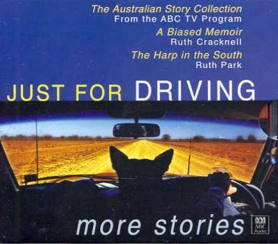 """Just for Driving: WITH """"The Australian Story Collection"""" AND """"A Biased Memoir"""" AND """"The Harp in the South"""""""