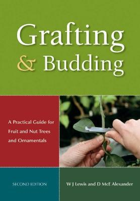 Grafting and Budding : A Practical Guide for Ornamental Plants, and Fruit and Nut Trees