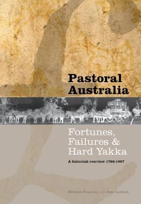 Pastoral Australia: Fortunes, Failures and Hard Yakka  - A Historical Overview 1788-1967