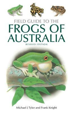 Field Guide to the Frogs of Australia - Frank Knight, Michael J Tyler