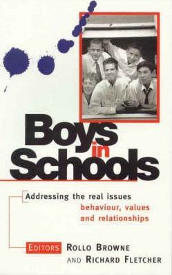 Boys in Schools: Addressing the Real Issues, Behaviour, Values and Relationships