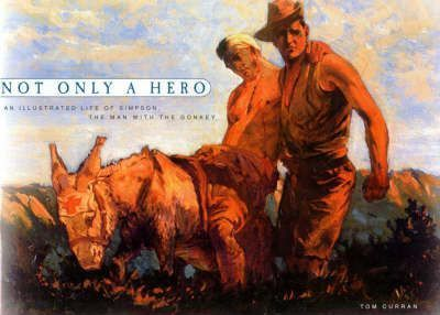 Not Only a Hero: an Illustrated Life of Simpson, the Man with the Donkey