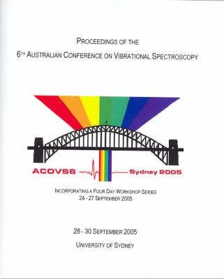 Proceedings of the 6th Australian Conference on Vibrational Spectroscopy