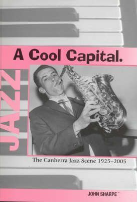 Cool Capital! The Canberra Jazz Scene 1925-2005