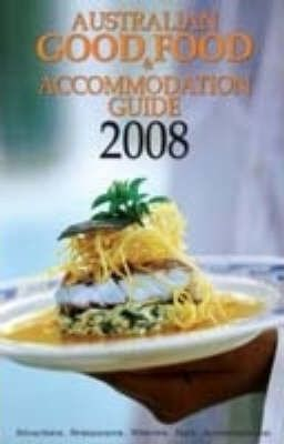 Australian Good Food and Accommodation Guide 2008