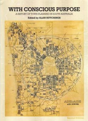 With Conscious Purpose  a History of Town Planning in South Australia