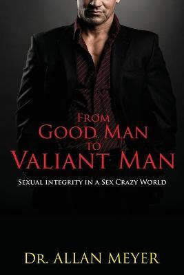 From Good Man to Valiant Man