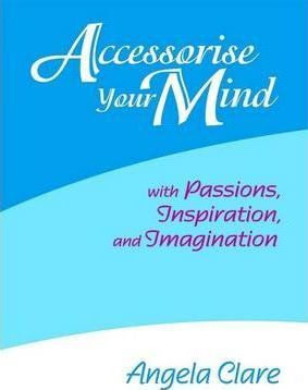 Accessorise Your Mind with Passions, Inspiration and Imagination