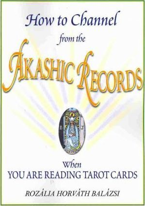 How to Channel from the Akashic Records When You Are Reading Tarot Cards