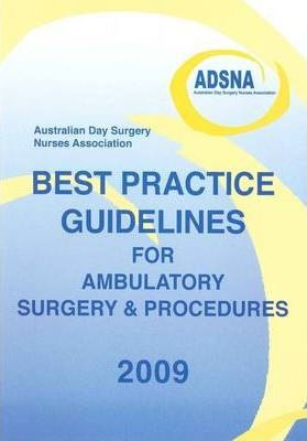 Australian Day Surgery Nurses Association Best Practice Guidelines for Ambulatory Surgery and Procedures 2009