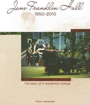Jane Franklin Hall 1950-2010  The Story of a Residential College