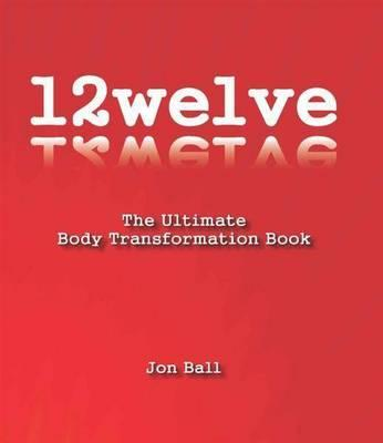12welve  The Ultimate Body Transformation Book