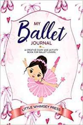 My Ballet Journal  A Creative Diary and Activity Book for Ballet Lovers
