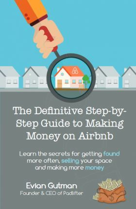 The Definitive Step-By-Step Guide to Making Money on Airbnb: Learn the Secrets for Getting Found More Often, Appearing More Appealing and Making More Money
