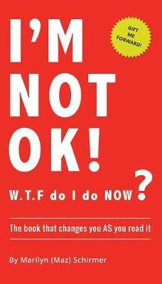 I'm Not Ok. W.T.F Do I Do Now? : The Book That Changes You as You Read It.