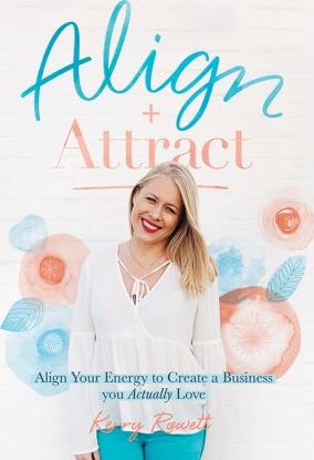 Align + Attract : Align Your Energy to Create a Business You Actually Love