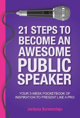 21 Action Steps to Become an Awesome Public Speaker