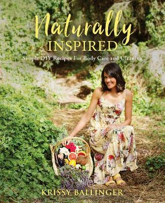 Naturally Inspired - Simple DIY Recipes for Body Care & Cleaning