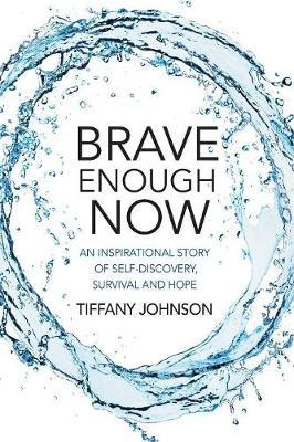 Brave Enough Now  An inspirational story of self-discovery, survival and hope.