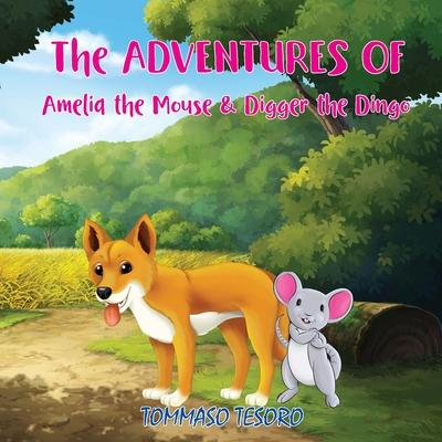 The Adventures of Amelia the Mouse & Digger the Dingo
